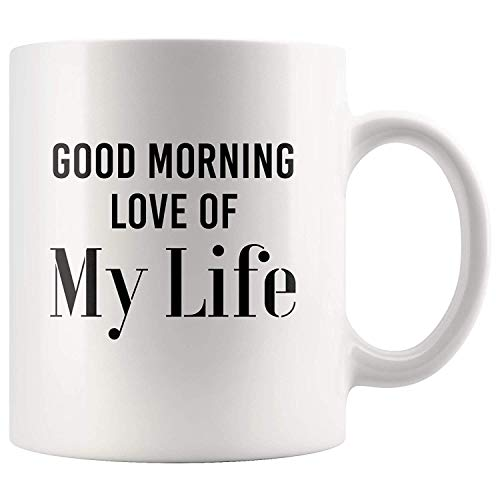 Morning Quote Mug - Good Morning Love Of My Life Coffee Mug 11 oz - Mom Birthday Gift Ideas - Engagement Wedding Gifts - Newlyweds Mug