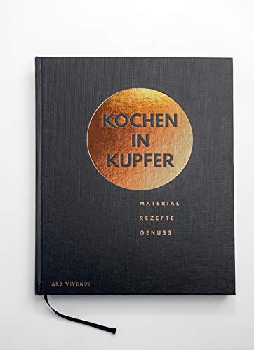 Kochen in Kupfer: Material - Rezepte- Genuss - Kochen im Kupferkochtopf: Material - Genuss - Rezepte