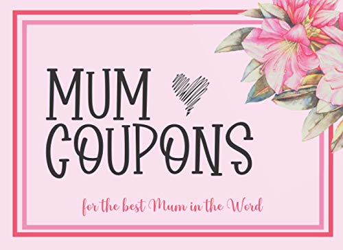 Mum Coupons: 15 Pre-Filled and 30 Blank Vouchers for Your Mother / DIY Personalized and Unique Mother's Day Gift