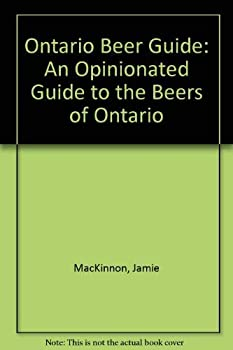 Ontario Beer Guide: An Opinionated Guide to the Beers of Ontario 1895121159 Book Cover
