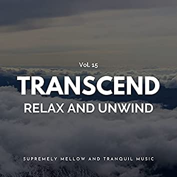 Transcend Relax And Unwind - Supremely Mellow And Tranquil Music, Vol. 15