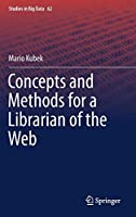 Concepts and Methods for a Librarian of the Web (Studies in Big Data (62))