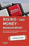 Risiko- und Money-Management - simplified: Wie Sie Ihre Tradingsergebnisse Dauerhaft Und Nachhaltig Verbessern - Wieland Arlt