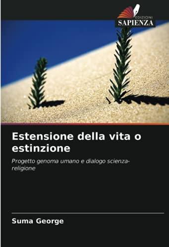 Estensione della vita o estinzione: Progetto genoma umano e dialogo scienza-religione