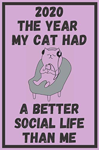 2020 The Year My Cat Had A Better Social Life Than Me: Funny Pets Notebook Journal Gift Ideas For Feline Lovers Coworkers Colleagues Promotion New Job ... Sister Grandma Mother - Better Than A Card!