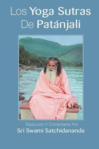 Los Yoga Sutras De Patanjali: Traduccion Y Comentarios Por Sri Swami Satchidananda: Traduccion Y Comentarios Por Sri Swami Satchidananda (Spanish Edition)