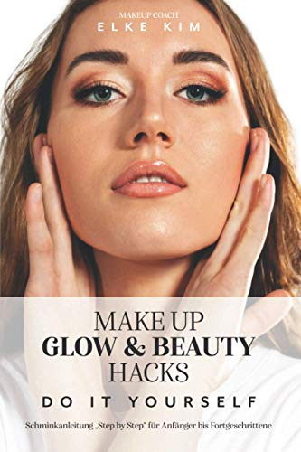 MAKE UP GLOW & BEAUTY HACKS DO IT YOURSELF: Schminkanleitung