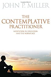 The Contemplative Practitioner: Meditation in Education and the Workplace, Second Edition