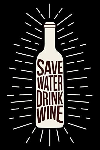 Save Water Drink Wine Weinfest Winzer Vino Wein: DIN A5 Liniert 120 Seiten / 60 Blätter Notizbuch Notizheft Notiz-Block Weinliebhaber Geschenk Weintrinker Geschenkidee