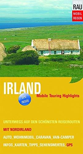 Irland mit Norirland: Mobile Touring Highlights - Mit Auto, Caravan, Wohnmobil oder Van-Camper unterwegs auf den schönsten Reiserouten