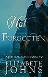 Not Forgotten: A Traditional Regency Romance (Brethren in Arms Book 2)