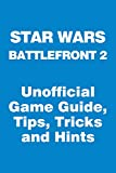 Star Wars Battlefront 2 - Unofficial Game Guide, Tips, Tricks and Hints (English Edition)