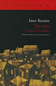 Yo, otro: Crónica del cambio par Imre Kertész
