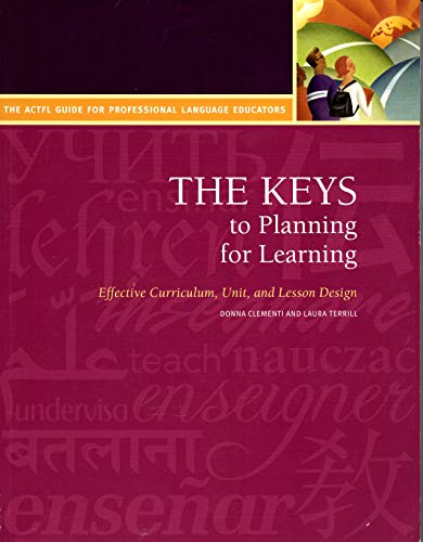 The Keys to Planning for Learning (Effective Curriculum, Unit, and Lesson Design)/The ACTFL Guide for Professional Language Educators