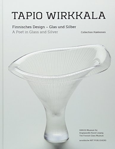 Tapio Wirkkala: Finnisches Design – Glas und Silber / A Poet in Glass and Silver (Collection Kakkonen)