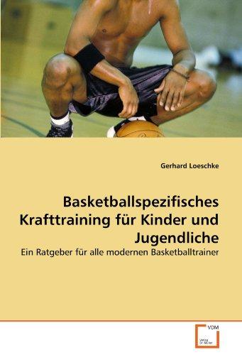 Basketballspezifisches Krafttraining für Kinder und Jugendliche: Ein Ratgeber für alle modernen Basketballtrainer