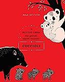 Cuccioli. Il piccolo libro dei grandi segreti animali. Ediz. illustrata...