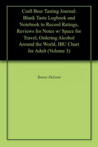 Craft Beer Tasting Journal: Blank Taste Logbook and Notebook to Record Ratings, Reviews for Notes w/ Space for Travel, Ordering Alcohol Around the World, ... Chart for Adult (Volume 3) (English Edition)