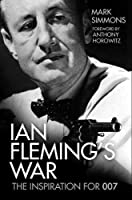 Ian Fleming's War: The Inspiration for 007
