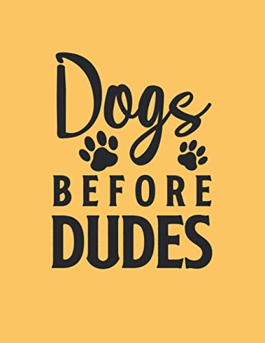 Dogs Before Dudes: Dog Lovers journal 8,5x11 inch,100 Page Gift for :young girl friend ghost boys student dad daughter teacher grandma girls kids ... uncle man mom old wife husband girlfriend