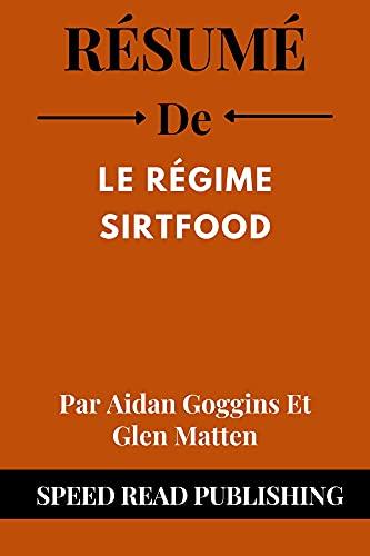 Couverture du livre Résumé De Le Régime Sirtfood Par Aidan Goggins Et Glen Matten : (Summary of The Sirtfood Diet French Edition)