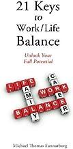 21 Keys to Work/Life Balance: Unlock Your Full Potential