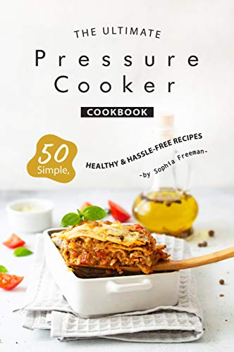 The Ultimate Pressure Cooker Cookbook: 50 Simple, Healthy Hassle-Free Recipes (English Edition)