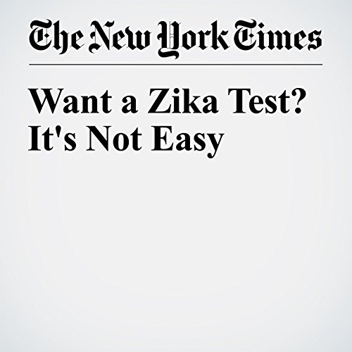 Want a Zika Test? It's Not Easy cover art