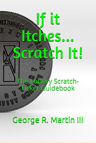 If it Itches... Scratch It!: The Lottery Scratch-Ticket Guidebook (English Edition)