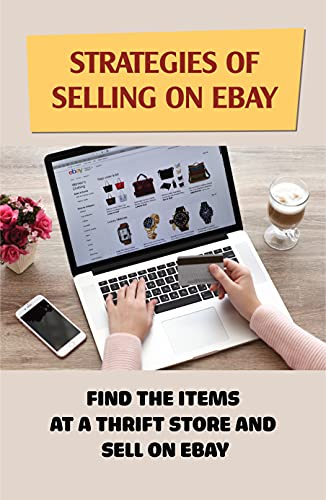 Strategies Of Selling On eBay: Find The Items At A Thrift Store And Sell On eBay: How To Price Your Items (English Edition)