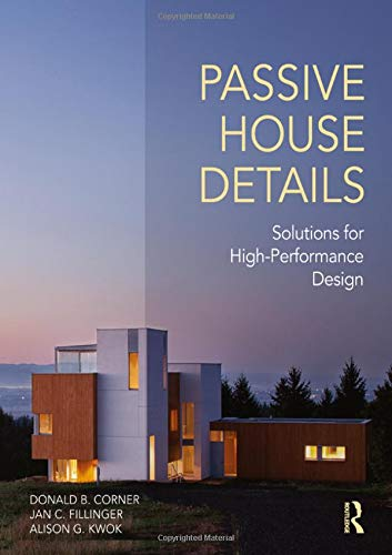 Compare Textbook Prices for Passive House Details: Solutions for High-Performance Design 1 Edition ISBN 9781138958265 by Corner, Donald B.,Fillinger, Jan C.,Kwok, Alison G.