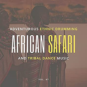 African Safari - Adventurous Ethnic Drumming And Tribal Dance Music, Vol. 07