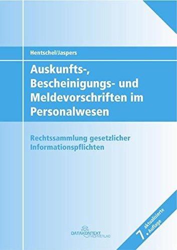 Auskunfts-, Bescheinigungs- und Meldevorschriften im Personalwesen: Sammlung rechtlicher Arbeitgeberpflichten zur Datenübermittlung an Behörden und Arbeitnehmer