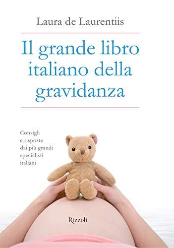 Il grande libro italiano della gravidanza: Consigli e risposte dai più grandi specialisti italiani
