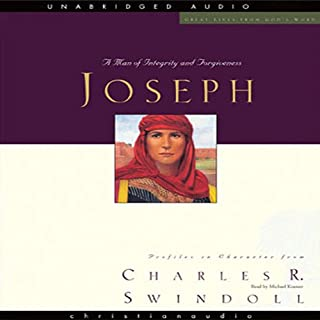 Great Lives     Joseph: A Man of Integrity and Forgiveness              By:                                                                                                                                 Charles Swindoll                               Narrated by:                                                                                                                                 Michael Kramer                      Length: 8 hrs and 2 mins     116 ratings     Overall 4.7