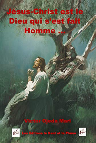 Jesus Christ Le Dieu Qui S Est Fait Homme French Edition Kindle Edition By Ojeda Mari Victor Religion Spirituality Kindle Ebooks Amazon Com