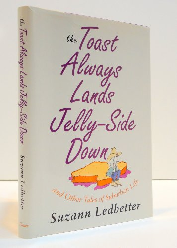 The Toast Always Lands Jelly-Side Down: And Other Tales of Suburban Life