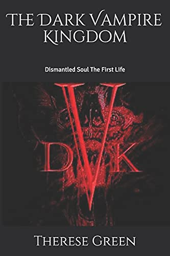 The Dark Vampire Kingdom: Dismantled Soul The First LIfe: 2