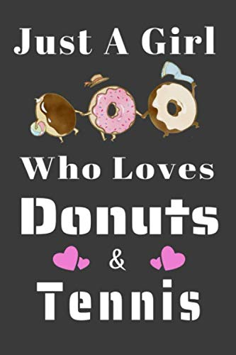 Just A Girl Who Loves Donuts and tennis:: Lined Notebook / Journal Gift, 120 Pages, 6x9, Soft Cover, Matte Finish