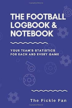 The Football Log Book And Note Book  Soccer Stats Analyses For Team & Club Recording Of Match Days For Fans & Coaches - Game By Game Statistics Data
