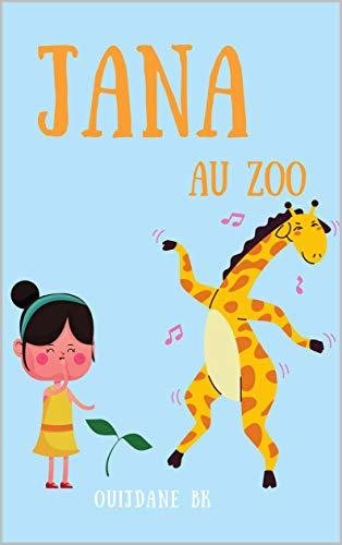 Jana Au Zoo: Animals, Learning, Book In French For Kids - (French Edition) Animaux, livre en français pour les enfants (JOURNAL DE JANA t. 1)