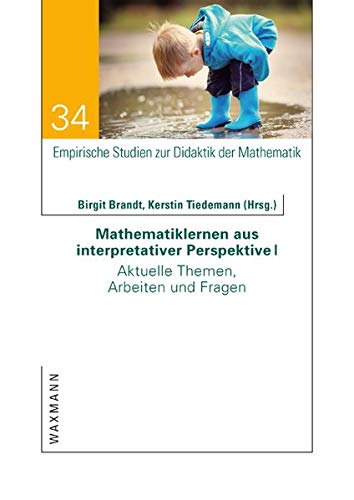 Mathematiklernen aus interpretativer Perspektive I: Aktuelle Themen, Arbeiten und Fragen (Empirische Studien zur Didaktik der Mathematik)