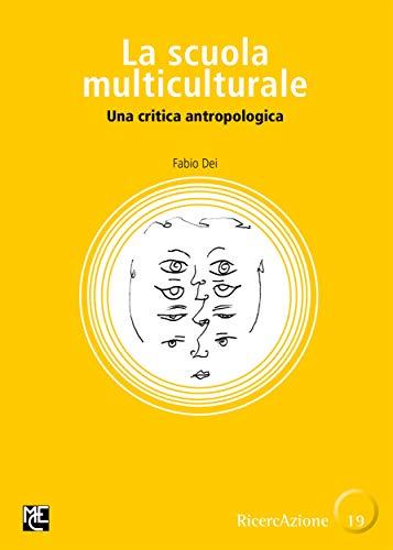 La scuola multiculturale: Una critica antropologica (Collana RicercAzione Libri Gialli Vol. 19)