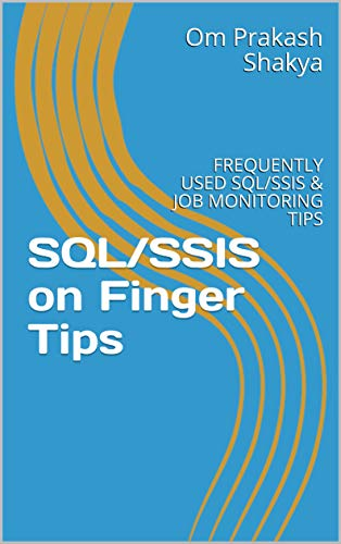 SQL/SSIS on Finger Tips: FREQUENTLY USED SQL/SSIS & JOB MONITORING TIPS (English Edition)