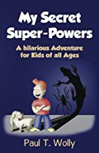 (Hilarious Adventure Books for Children Age 5-14) (My Secret Super-Powers, Heroe in Adventures) (Volume 1)