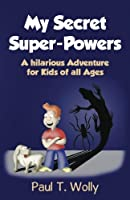 My Secret Super-powers: Heroe in Adventures (My Secret Super-powers, Heroe in Adventures)