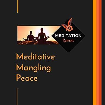 Meditative Mangling Peace