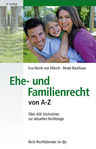 Ehe- und Familienrecht von A - Z: Über 400 Stichwörter zur aktuellen Rechtslage (Beck-Rechtsberater im dtv)