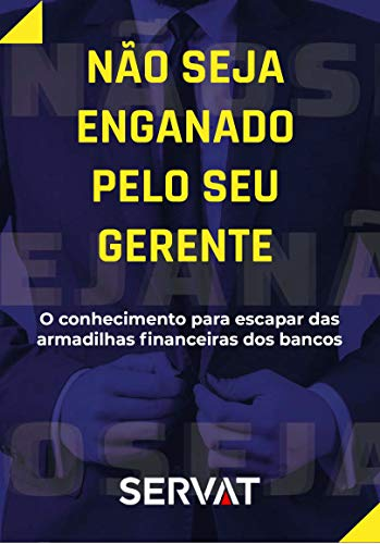 Não Seja Enganado Pelo Seu Gerente: O conhecimento para escapar das armadilhas financeiras dos bancos (Portuguese Edition)