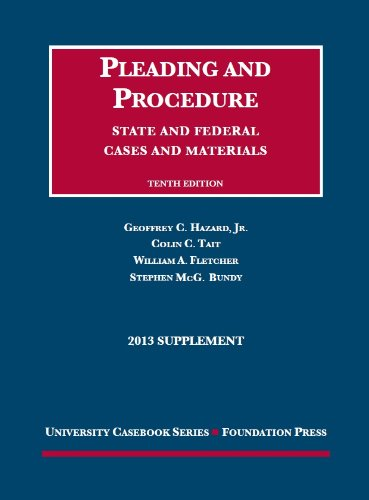 Hazard, Tait, Fletcher, and Bundy's Cases and Materials on Pleading and Procedure, State and Federal Cases and Materials